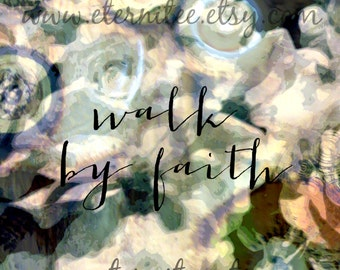 Walk by Faith soft floral wall decor home decor desk office decor Art Print 8x10 inch