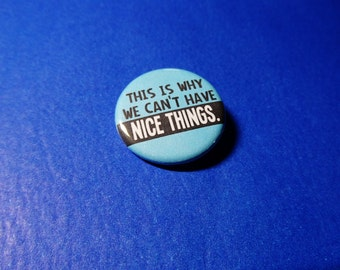 This is Why We Can't Have Nice Things Pinback Button (or Magnet)