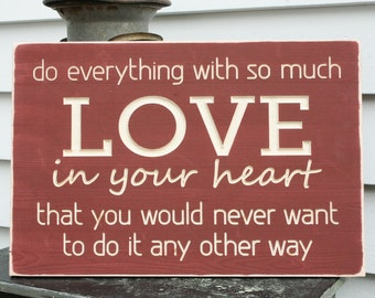 Do Everything with So Much LOVE in your Heart Inspirational Carved Wooden Shabby Rustic Sign - 12x18 Engraved Distressed Sign