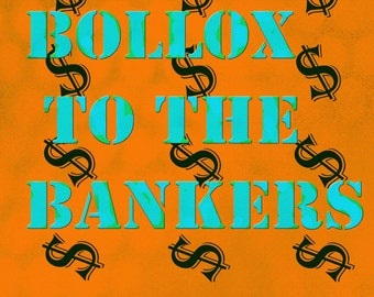 Bollox to the Bankers. A3 Poster