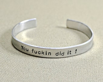 You f'ckin did it aluminum graduation bracelet - Handstamped and personalized also available in solid 925 sterling silver - BR505