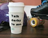 Talk Roller Derby To Me