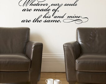 Whatever our souls are made of... Love Wall Quotes Sayings Lettering Removable Bedroom Wall Decal