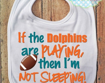 If the Dolphins are playing then I'm not sleeping Bib - Miami Dolphins - Football - Baby Fan Gear