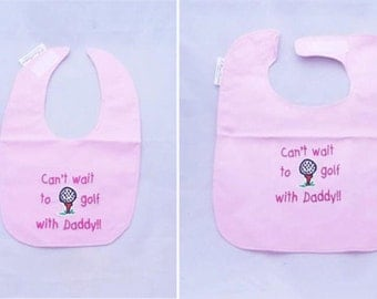 Can't Wait to Golf With Daddy -Girls  Small OR Large Baby Bib - FREE Shipping To U.S.