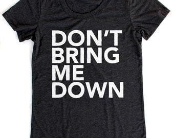 Don't Bring Me Down T-Shirt WOMENS  -  Available in S M L XL and five shirt colors
