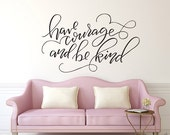 Vinyl Wall Sticker Decal Art - Have Courage and be Kind