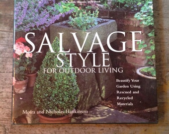 Salvage Style for Outdoor Living by  Moira and Nicholas Hankinson