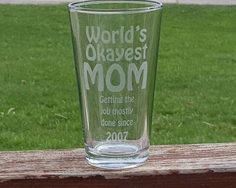 Worlds Okayest Mom Glass Engraved Pint Glass Fathers Day Gift - New Mom Gift - Funny Mothers Day Gift - Original Mom gift - Fun Mom gift