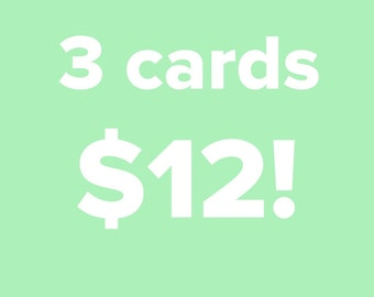 Mix and match! Any 3 cards for 12 bucks!