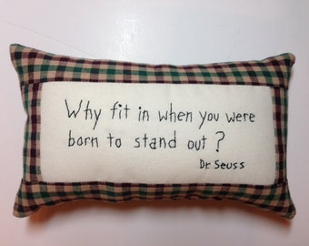 Dr Seuss Quote Why fit in  Embroidery Pillow Primitive Folk Art JKB