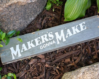 Makers Gonna Make Sign - Hand-painted on Reclaimed Chippy Gray Wood
