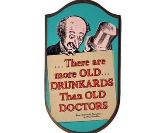 There are more OLD Drukards than OLD Doctors Ben Franklin