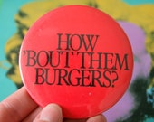 1980s HOW Bout THEM BURGERS Button Pin...retro accessories. kitsch. flair. jewelry. 80s accessories. funky.. birthday. fast food. hamburgers