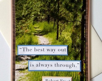 Encouragement - The Best Way Out is Always Through -Robert Frost - Handmade Greeting Card - sympathy, thinking of you, get well, good luck