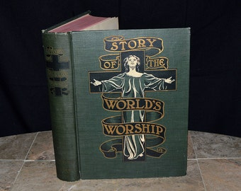 Story of the World's Worship - 1901 First ed. - Religions / Mysticism / Philosophy / Esoteric Rites - Profusely Illustrated! - Rare Copy