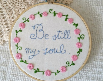 Be still my soul embroidery hoop, hoop art, wall decor, inspirational quote hoop, home decor, embroidery, handmade, 6 inches