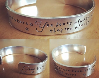 Good friends are like stars, you dont always see them but you know they're always there...cuff bracelet...