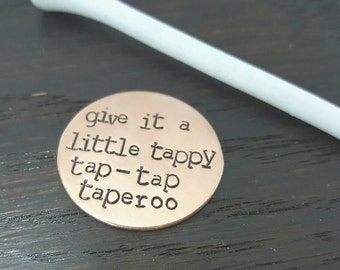 Stamped Golf Ball Marker- Happy Gilmore Inspired, Give It A Little Tappy Tap-Tap Taperoo, Handmade by Miss Ashley Jewelry