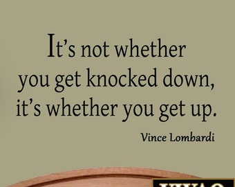 It's Not Whether You Get Knocked Down It's Whether You Get Up Inspirational Vince Lombardi Vinyl Wall Decal