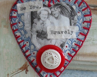 Handmade Heart broch/pin, ornament,Inspirational, quilt scrap, vintage buttons, red, white, blue, Be you bravely