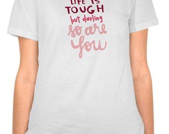 Life is Tough Illustrated Tshirt- Womans Tshirt Design- Positive Illustrated Tshirt