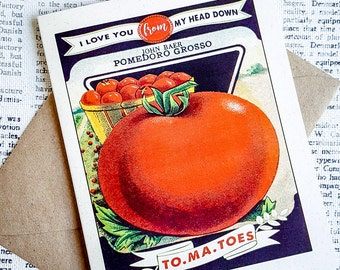 Handmade Single Greeting Card - I love you from my head down TO.MA.TOES - Kraft Envelope - tomatoes - vintage seed pack illustration