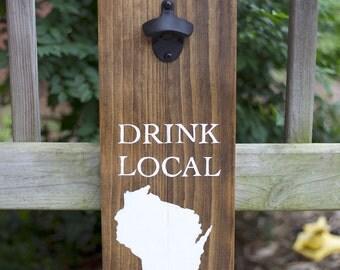 Drink Local Bottle Opener/Wood Bottle Opener/Wisconsin Bottle Opener/Man Cave/Father's Day gift