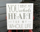 You Have My Whole Heart For My Whole Life Painted Distressed Sign - Typography Art - Hand Painted Love Sign - Valentine's Day Sign - Love