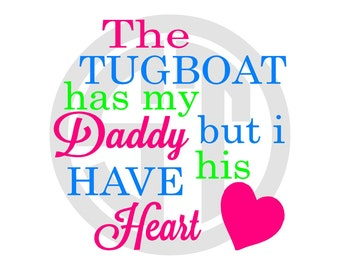 The Tugboat Has My Daddy but I Have His Heart Embroidery Design READY TO SEW