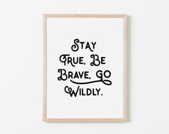 Stay True, Be Brave, Go Wildly on White Nursery Art. Nursery Wall Art. Nursery Prints. Boy Wall Art. Be Brave Wall Art. Stay True Wall Art.