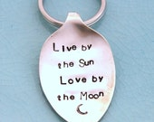 Spoon Key Chain Stamped with - Live by the Sun Love by the Moon - Silverware Vintage Key Chain Hand Stamped & Ready To Ship