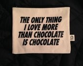 the only thing i love more than chocolate is chocolate pouch