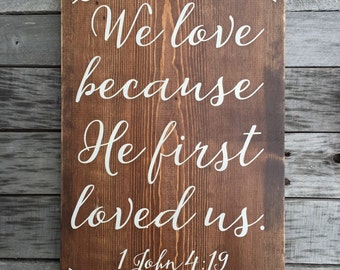 1 John 4:19 - hand painted wood sign - We Love Because He First Loved Us - wedding decor - wedding sign - anniversary gift - customizable
