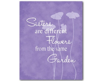 Sister gift - Sisters are different flowers from the same garden Inspirational Wall Art - family wall art print - gift for her