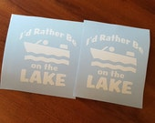 2 I'd Rather Be On The Lake Window Decals Vehicle Decal Gift Sticker Car Glass USA Made Car Truck Van Camper Camp Fishing Hunting Cabin Art