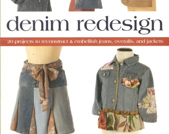 Denim Redesign: 20 Projects to Reconstruct & Embellish Jeans, Overalls, and Jackets Book