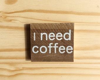 Wood Refrigerator Magnet - I Need Coffee - home decor gift