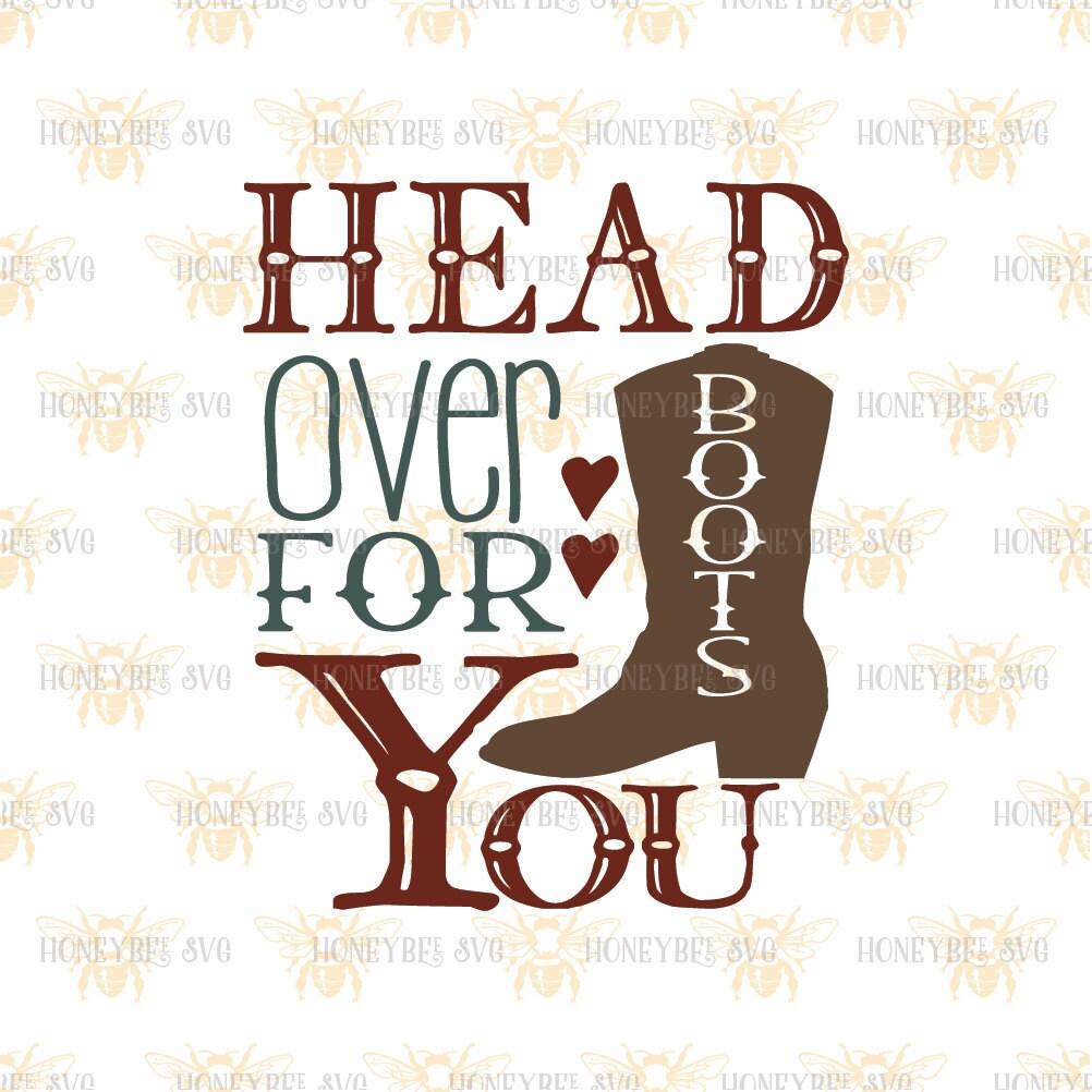 Head Over Boots For You svg Love svg Wedding svg Western svg