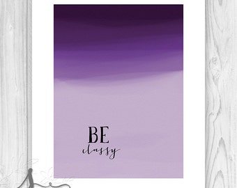 """BE CLASSY Typography Art Print, Inspirational Words, """"Be"""" Wall Art Decor, Be Classy Quote, Inspirational Quote, Abstract Art"""