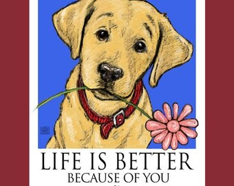 Yellow Lab Life Is Better Because Of You Poster of Labrador Retriever With Flower In His Mouth