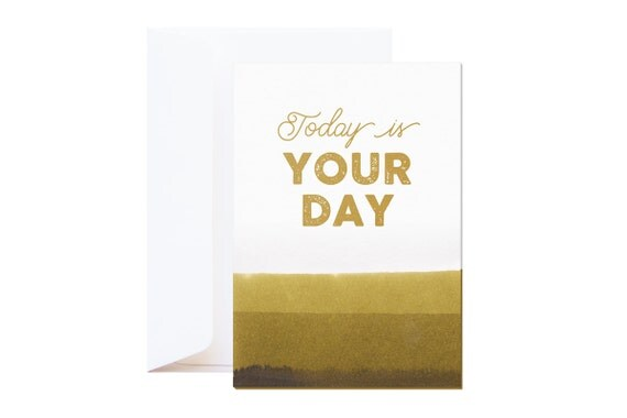 Today is Your day Wishing Card // gold type silkscreen on letterpress paper // quote // hand dipped in kaki ink // Each card is unique
