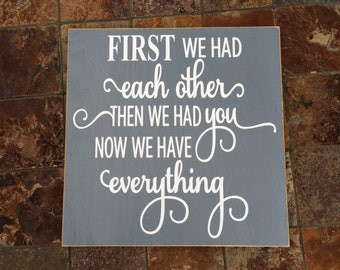 First we had each other then we had you now we have everything wooden sign, nursery sign, baby sign, welcome new baby, baby shower gift