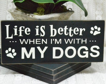 Life is better when I'm with my dogs (dog), 12x5 Wood Sign