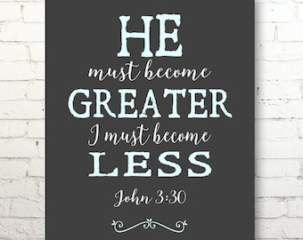 He Must Become Greater, I Must Become Less John 3:30 Inspirational PRINT Bible Verse Scripture Art Modern Home Decor Religious Gifts