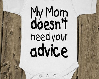 My Mom Doesn'T Need Your Advice - Baby One Piece Cotton Bodysuit