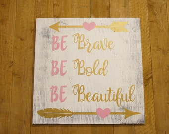 Be Bold Be Brave Be Beautiful Wood Sign Girls Nursery Wall Art Nursery Decor Shabby Chic Nursery Inspirational Sign Distressed Wood Handmade