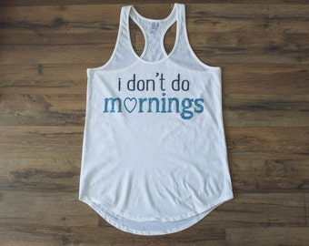 i don't do mornings racerback tank