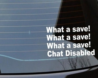 Rocket League - What A Save Chat Disabled - Sticker / Decal!