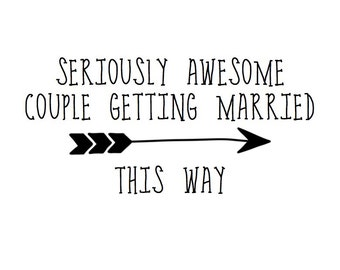 Seriously Awesome Couple Getting Married This Way Wedding Sign Digital Dowload
